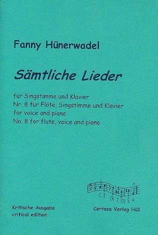 Sämtliche Lieder für Gesang und Klavier (Nr.8 zusätzlich mit Flöte) Partitur