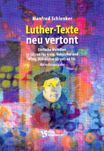 Luther-Texte neu vertont für gem Chor a cappella (Bläser und Orgel ad lib) Chorpartitur